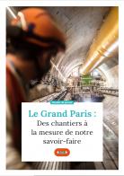Le Grand Paris Des chantiers à mesure de notre savoir-faire